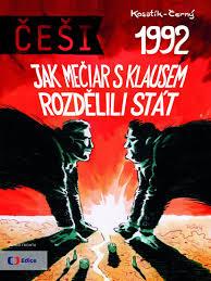 Češi 1992 - Jak Mečiar s Klausem rozdělili stát