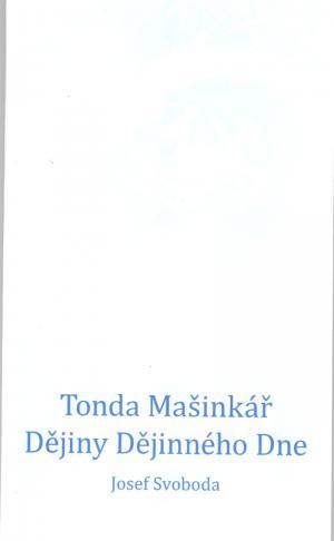 Tonda Mašinkář. Dějiny Dějinného Dne.